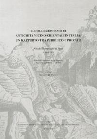 Silvana Di Paolo - Il collezionismo di antichità vicino-orientali in Italia: un rapporto tra pubblico e privato - Atti del Pomeriggio di Studi, 6 aprile 2011.