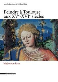 Silvana Editoriale - Peindre à Toulouse au XV-XVIe siècle.
