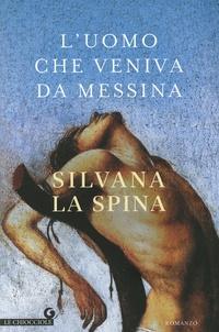 Silvana La Spina - L'uomo che veniva da Messina.