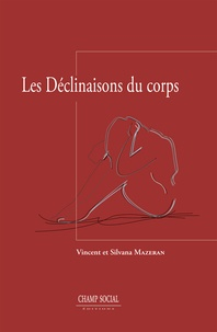 Silvana Mazeran et Vincent Mazeran - Les déclinaisons du corps.