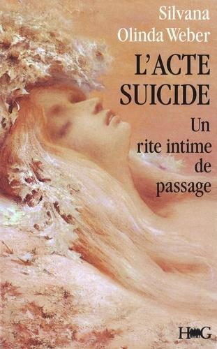 Silvana Olindo-Weber - L'Acte-suicide - Un rite intime de passage.