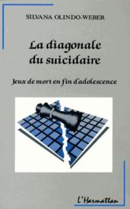 Silvana Olindo-Weber - La diagonale du suicidaire - Jeux de mort en fin d'adolescence.