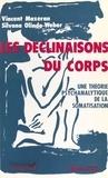 Silvana Olindo-Weber et Vincent Mazeran - Les Déclinaisons du corps - Une théorie psychanalytique de la somatisation.