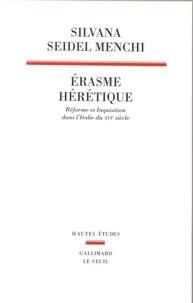 Silvana Seidel Menchi - Erasme hérétique - Réforme et Inquisition dans l'Italie du XVIe siècle.