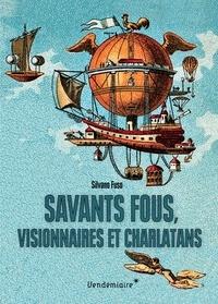 Savants fous, visionnaires et charlatans - Les errances de la science du XVIIIe siècle à nos jours.pdf