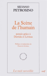 Silvano Petrosino - La scène de l'humain - Pensée grâce à Derrida et Lévinas.