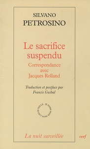 Silvano Petrosino - Le sacrifice suspendu - Correspondance avec Jacques Rolland.