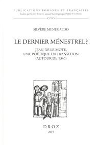 Silvère Menegaldo - Le dernier ménestrel ? - Jean de Le Mote, une poétique en transition (autour de 1340).