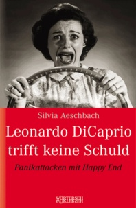 Silvia Aeschbach - Leonardo Di Caprio trifft keine Schuld - Panikattacken mit Happy End.
