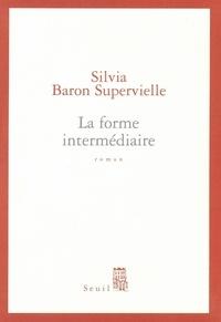 Silvia Baron Supervielle - La forme intermédiaire.