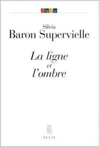Silvia Baron Supervielle - La ligne et l'ombre.