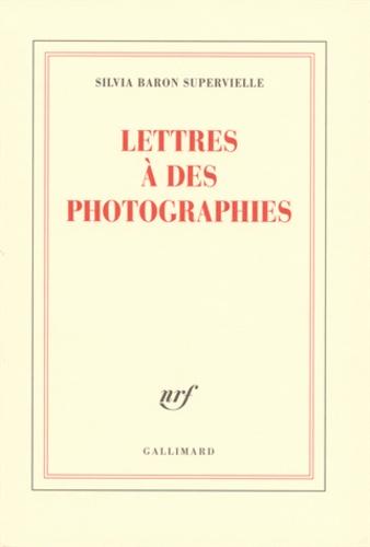 Silvia Baron Supervielle - Lettres à des photographies.