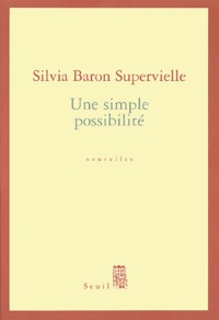 Silvia Baron Supervielle - Une simple possibilité.