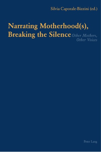 Silvia Caporale-bizzini - Narrating Motherhood(s), Breaking the Silence - Other Mothers, Other Voices.