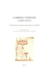 Silvia D'Amico et Catherine Magnien-Simonin - Gabriele Simeoni (1509-1570?) - Un Florentin en France entre princes et libraires.