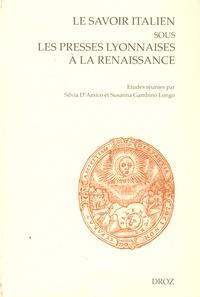 Silvia D'Amico et Susanna Gambino Longo - Le savoir italien sous les presses lyonnaises à la Renaissance.