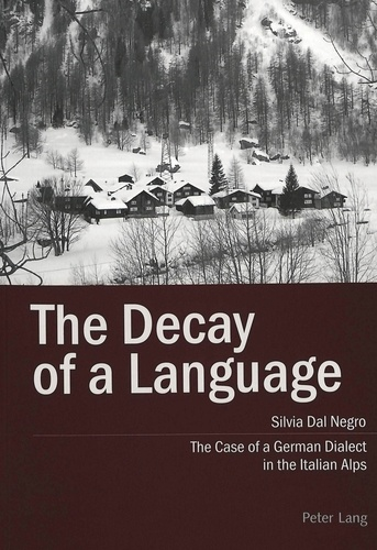 Silvia Dal Negro - The Decay of a Language - The Case of a German Dialect in the Italian Alps.