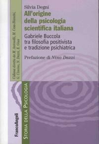 Silvia Degni - Allorigine della psicologia scienta filosofia positivista e tradizione psichiatrica.