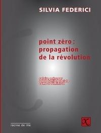 Silvia Federici - Point zéro : propagation de la révolution - Travail ménager, reproduction sociale, combat féministe.