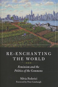Silvia Federici - Re-enchanting The World - Feminism and the Politics of the Commons.