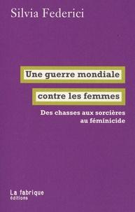 Silvia Federici - Une guerre mondiale contre les femmes - Des chasses aux sorcières au féminicide.