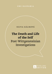Silvia Gáliková - The Death and Life of the Self - Post-Wittgensteinian Investigations.