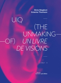 Silvia Maglioni et Graeme Thomson - UIQ (the unmaking-of) - Un livre de visions. 1 CD audio