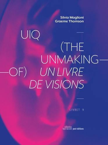 Silvia Maglioni et Graeme Thomson - UIQ (the unmaking-of) - Un livre de visions. 1 CD audio