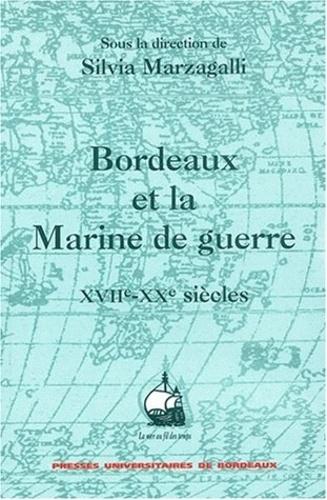 Silvia Marzagalli et  Collectif - Bordeaux et la marine de guerre (XVIIe-XXe siècles).
