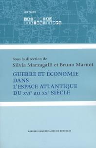 Silvia Marzagalli et Bruno Marnot - Guerre et économie dans l'espace atlantique du XVIE au XXe siècle - Actes du colloque international de Bordeaux 3-4 octibre 2003.