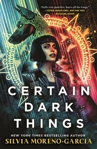 Silvia Moreno-Garcia - Certain Dark Things - a pulse-pounding thriller reimagining vampire lore by the  bestselling author of Mexican Gothic.