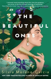 Silvia Moreno-Garcia - The Beautiful Ones - a magical sweeping romance rich with love and betrayal from the  bestselling author of Mexican Gothic.
