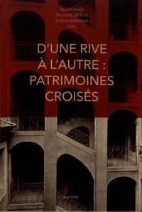 Silvia Naef et Pauline Nerfin - D'une rive à l'autre : patrimoines croisés - Mélanges en l'honneur de Leïla el-Wakil.