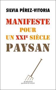 Silvia Pérez-Vitoria - Manifeste pour un XXIe siècle paysan.