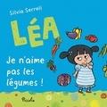 Silvia Serreli - Léa  : Je n'aime pas les légumes !.