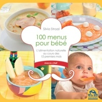 Silvia Strozzi - 100 menus pour bébé - L'alimentation naturelle au cours des 12 premiers mois.