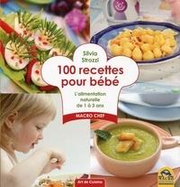 Silvia Strozzi - 100 recettes pour bébé - L'alimentation anturelle de 1 à 3 ans.
