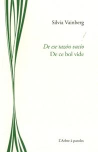 Silvia Vainberg - De ce bol vide - Suivi de Incarnation, Edition bilingue français-espagnol.