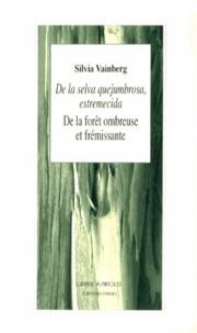 Silvia Vainberg - De la forêt ombreuse et frémissante suivi de Le regard somptueux.