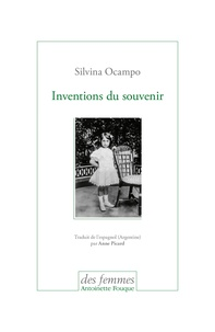 Silvina Ocampo - Inventions du souvenir.