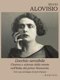Silvio Alovisio - L'occhio sensibile - Cinema e scienze della mente nell'Italia del primo Novecento.