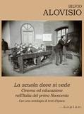 Silvio Alovisio - La scuola dove si vede - Cinema ed educazione nell'Italia del primo Novecento.