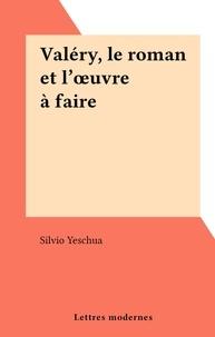 Silvio Yeschua - Valéry, le roman et l'œuvre à faire.
