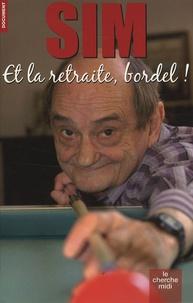 Sim - Et la retraite bordel !.