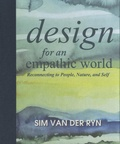 Sim Van der Ryn - Design for and Empathic World - Reconnecting People, Nature, and Self.