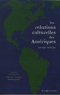 Simele Soares Rodrigues - Les relations culturelles des Amériques au XXe siècle - Circulations, échanges, lieux de rencontre.