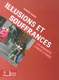 Simeng Wang - Illusions et souffrances - Les migrants chinois à Paris.