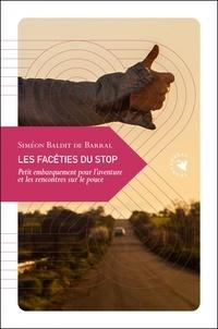 Siméon Baldit de Barral - Les facéties du stop - Petit embarquement pour l'aventure et les rencontres sur le pouce.