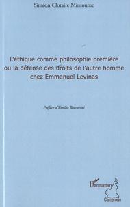 Siméon Clotaire Mintoume - L'éthique comme philosophie première ou la défense des droits de l'autre homme chez Emmanuel Levinas.