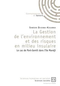 Siméon Djiembi-Koumba - La gestion de l'environnement et des risques en milieu insulaire - Le cas de Port-Gentil dans l'île Mandji.